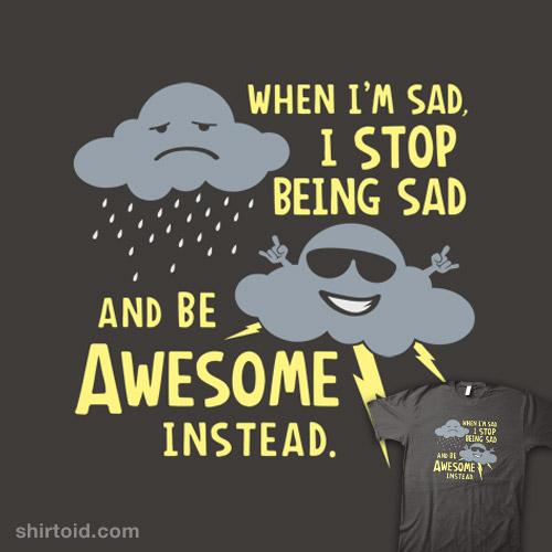 When-Im-Sad-I-Stop-Being-Sad